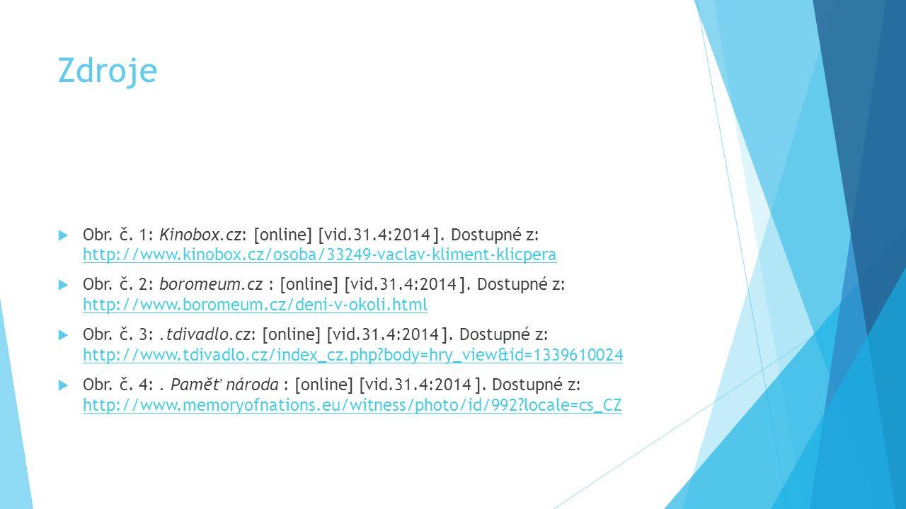 Zdroje Obr. č. 1: Kinobox.cz: [online] [vid.31.4:2014 ]. Dostupné z: http://www.kinobox.cz/osoba/33249-vaclav-kliment-klicpera.